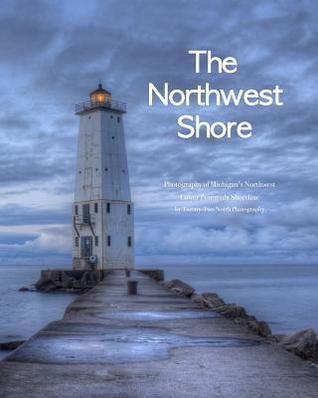 The Northwest Shore: Fine Art Photography of Michigans Northwest Lower Peninsula Shoreline  by  Twenty-Two North Photography