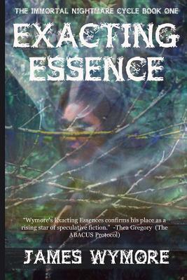 Exacting Essence: The Immortal Nightmare Cycle, Book One  by  James Wymore