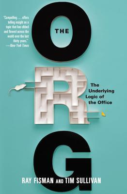 The Org: The Underlying Logic of the Office Ray Fisman