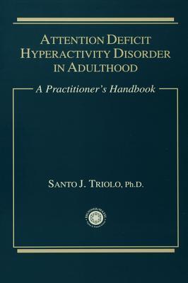 Attention Deficit: A Practitioners Handbook Santo J Triolo