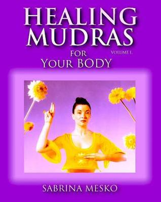 Healing Mudras for Your Body: Yoga for Your Hands Sabrina Mesko
