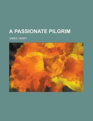 A Passionate Pilgrim, and Other Tales Henry James