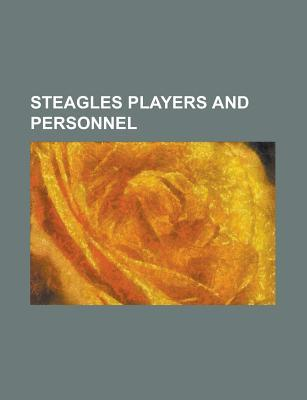 Steagles Players and Personnel: Bert Bell, Ray Graves, Al Wistert, Art Rooney, Greasy Neale, Allie Sherman, Rocco Canale, Jack Hinkle  by  Books LLC
