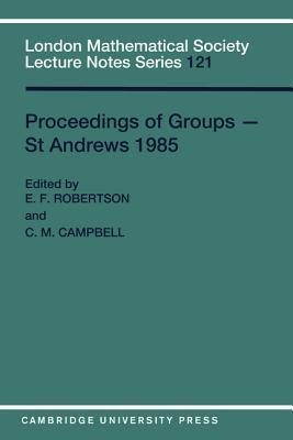 Proceedings of Groups - St. Andrews 1985  by  E.F. Robertson