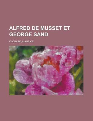 Alfred de Musset Et George Sand  by  Maurice Clouard
