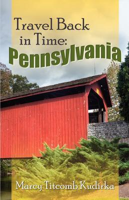 Travel Back in Time: Pennsylvania  by  Marcy Titcomb Kudirka