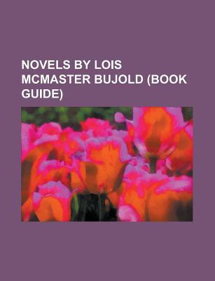 Novels  by  Lois Mcmaster Bujold by Books LLC