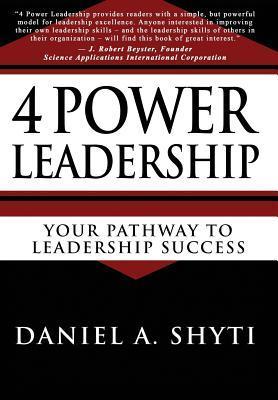 4 Power Leadership  by  Daniel A. Shyti