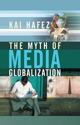 The Myth of Media Globalization Kai Hafez