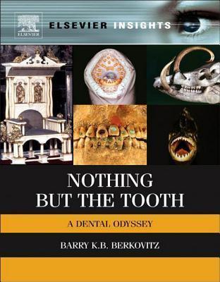 Nothing But the Tooth: A Dental Odyssey B.K.B. Berkovitz