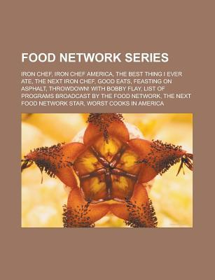 Food Network Series: Iron Chef, Iron Chef America, the Best Thing I Ever Ate, the Next Iron Chef, Good Eats, Feasting on Asphalt, Throwdown! with Bobby Flay, List of Programs Broadcast  by  the Food Network, the Next Food Network Star by Source Wikipedia