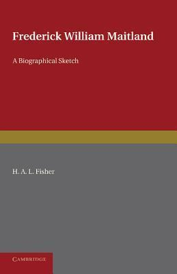 Frederick William Maitland: A Biographical Sketch H.A.L. Fisher