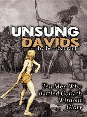 Unsung Davids: Ten Men Who Battled Goliath Without Glory  by  Ben Barrack