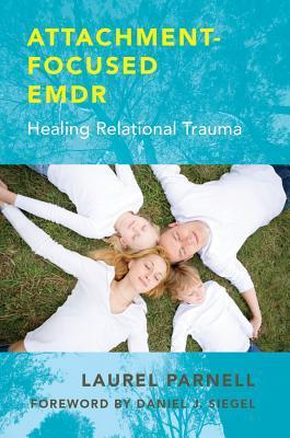 Attachment-Focused EMDR: Healing Relational Trauma  by  Laurel Parnell