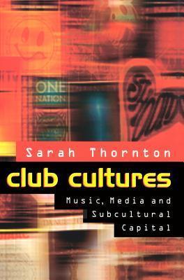 Club Cultures: Music, Media and Subcultural Capital Sarah Thornton