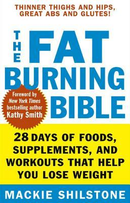 The Fat-Burning Bible: 28 Days of Foods, Supplements, and Workouts That Help You Lose Weight  by  Mackie Shilstone