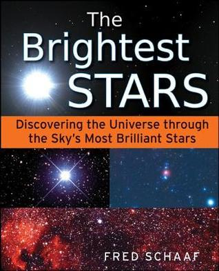 The Brightest Stars: Discovering the Universe Through the Skys Most Brilliant Stars  by  Fred Schaaf