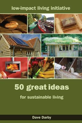 50 Great Ideas for Sustainable Living  by  Dave Darby