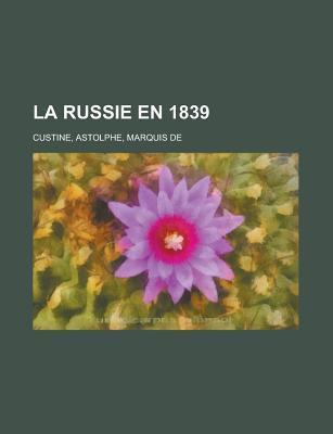 La Russie En 1839 Astolphe de Custine