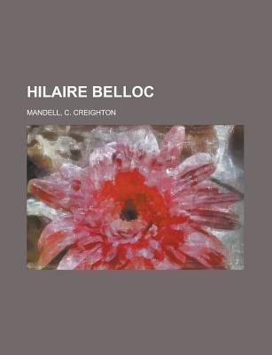 Hilaire Belloc: The Man and His Work  by  C. Creighton Mandell