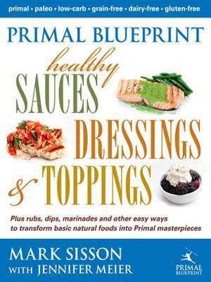 Primal Blueprint: Healthy Sauces, Dressings and Toppings Mark Sisson