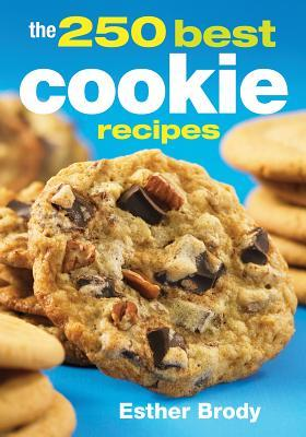 The 250 Best Cookie Recipes Esther Brody