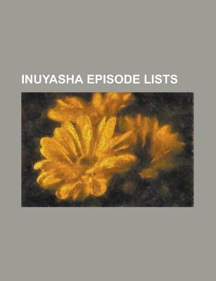 Inuyasha Episode Lists: List of Inuyasha: the Final Act Episodes, List of Inuyasha Episodes, List of Inuyasha Episodes Books LLC