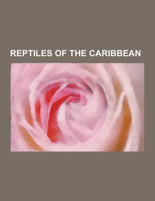 Reptiles of the Caribbean: Green Iguana, Dominican Anole, List of Amphibians and Reptiles of Puerto Rico, Red-Footed Tortoise Books LLC