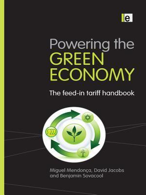Powering the Green Economy: The Feed-In Tariff Handbook  by  Miguel Mendon?a