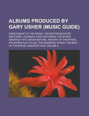 Albums Produced Gary Usher (Music Guide): Sweetheart of the Rodeo, the Notorious Byrd Brothers, Younger Than Yesterday, the Byrds Greatest Hits, Never Before, History of the Byrds, the Byrds Play Dylan, the Essential Byrds by Source Wikipedia