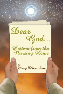 Dear God ...: Letters from the Nursing Home Mary-Ellen Low