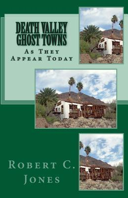 Death Valley Ghost Towns: As They Appear Today  by  Robert C. Jones