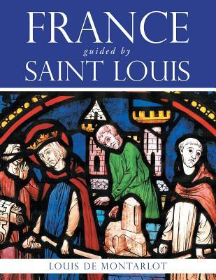 France Guided Saint Louis by Louis De Montarlot