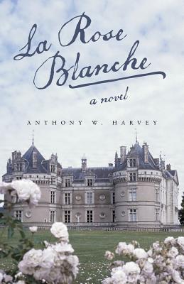 La Rose Blanche Anthony W. Harvey