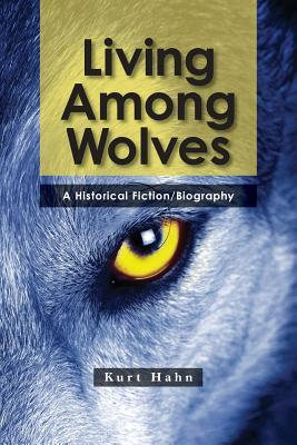 Living Among Wolves: When the Will to Survive Is Pushed to the Limit Kurt Hahn