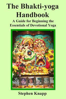 The Bhakti-Yoga Handbook: A Guide for Beginning the Essentials of Devotional Yoga  by  Stephen Knapp