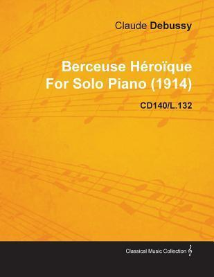 Berceuse H Ro Que  by  Claude Debussy for Solo Piano (1914) Cd140/L.132 by Claude Debussy