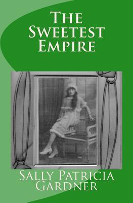 The Sweetest Empire  by  Sally Patricia Gardner
