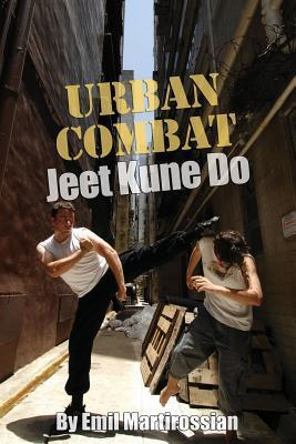 Urban Combat Jeet Kune Do: Jeet Kune Do Emil Martirossian