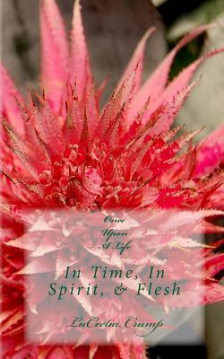 Once Upon a Life in Time, in Spirit, and Flesh  by  Lucretia Crump