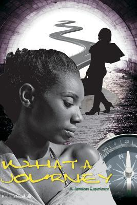 What a Journey-A Jamaican Experience  by  Kadiana Ramballi