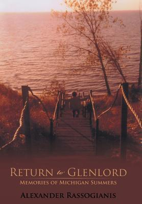 Return to Glenlord: Memories of Michigan Summers  by  Alexander Rassogianis