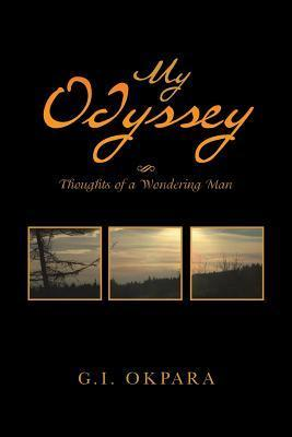My Odyssey : Thoughts of a Wondering Man G.I. Okpara
