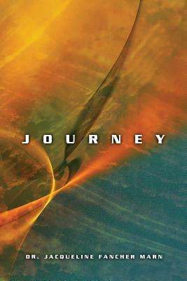 Journey: Impressions and Expressions of Self Discovery Jacqueline Fancher Marn