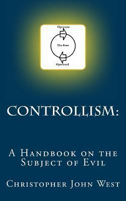 Controllism: A Handbook on the Subject of Evil  by  Christopher John West