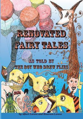 Renovated Fairy Tales: As Told  by  the Boy Who Drew Flies by Albert Lorenz
