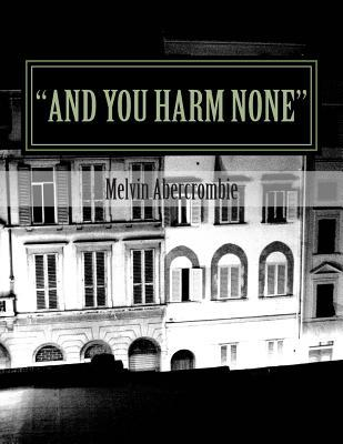 And You Harm None: Third Book in the Series Melvin Leroy Abercrombie