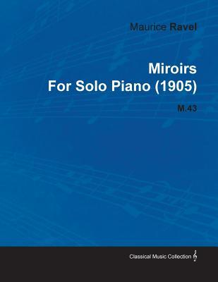 Miroirs  by  Maurice Ravel for Solo Piano (1905) M.43 by Maurice Ravel