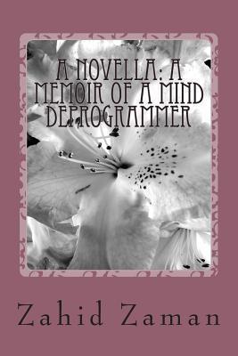 A Novella: A Memoir of a Mind Deprogrammer: And a Journey Into Satans Children Zahid Zaman