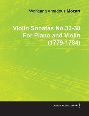Violin Sonatas No.32-38  by  Wolfgang Amadeus Mozart for Piano and Violin (1779-1784) by Wolfg Ng Amadeus Mozart